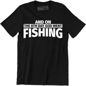And On The 8th Day God Went Fishing Funny T-shirt